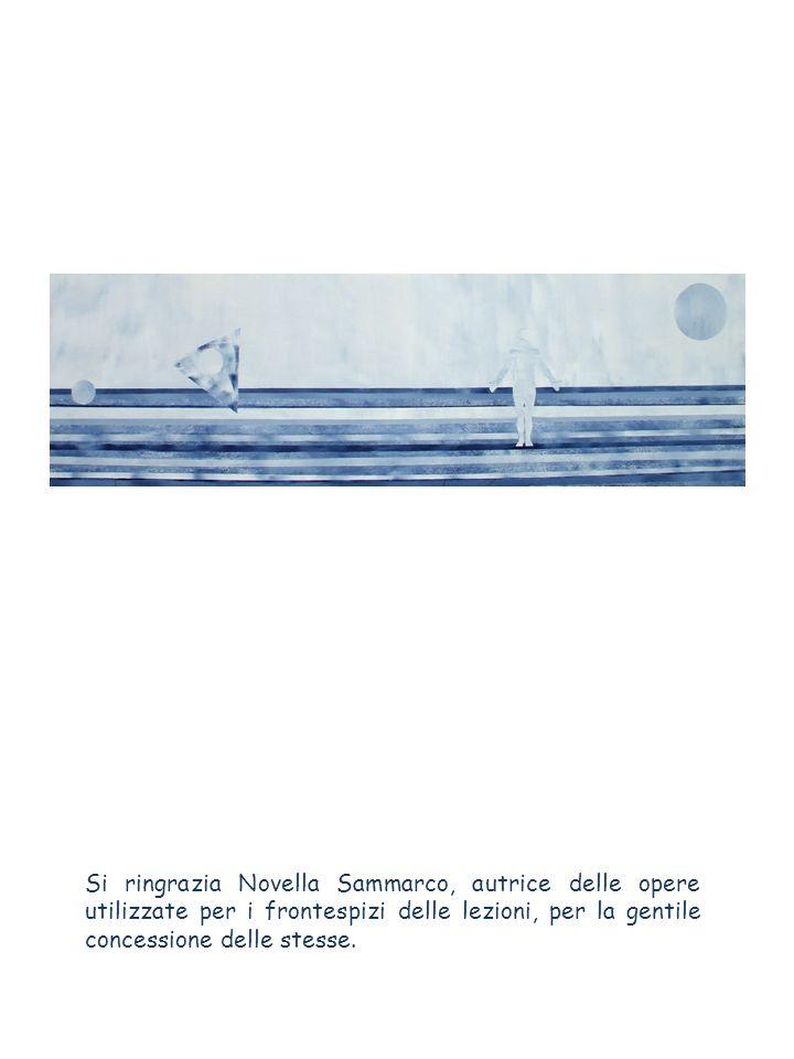 Si ringrazia Novella Sammarco, autrice delle opere utilizzate per i frontespizi delle lezioni, per la gentile concessione delle stesse.