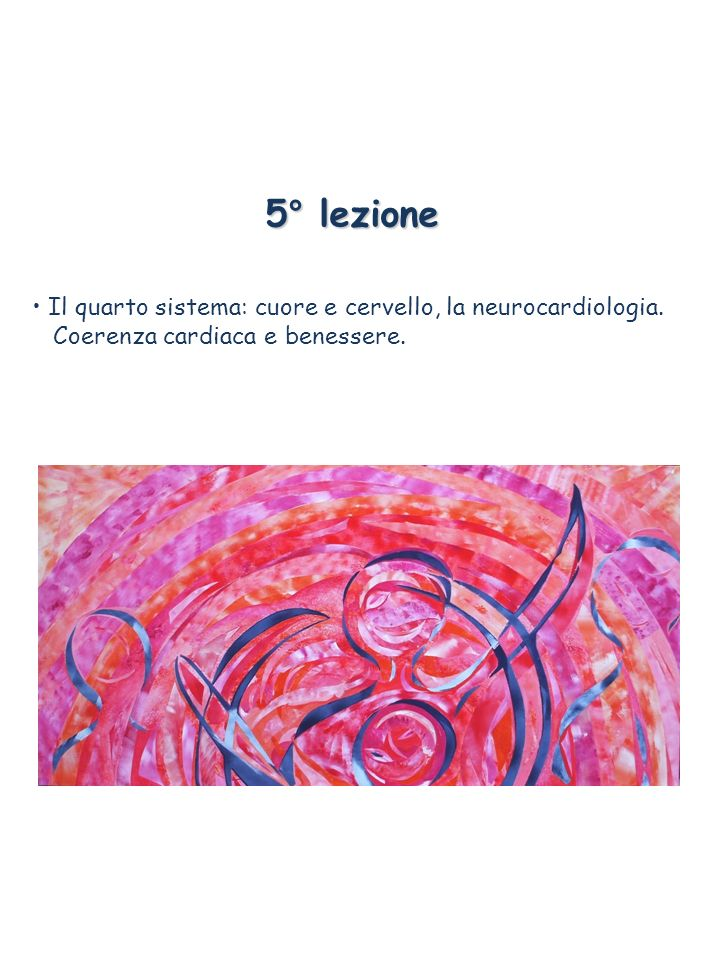 5° lezione • Il quarto sistema: cuore e cervello, la neurocardiologia.