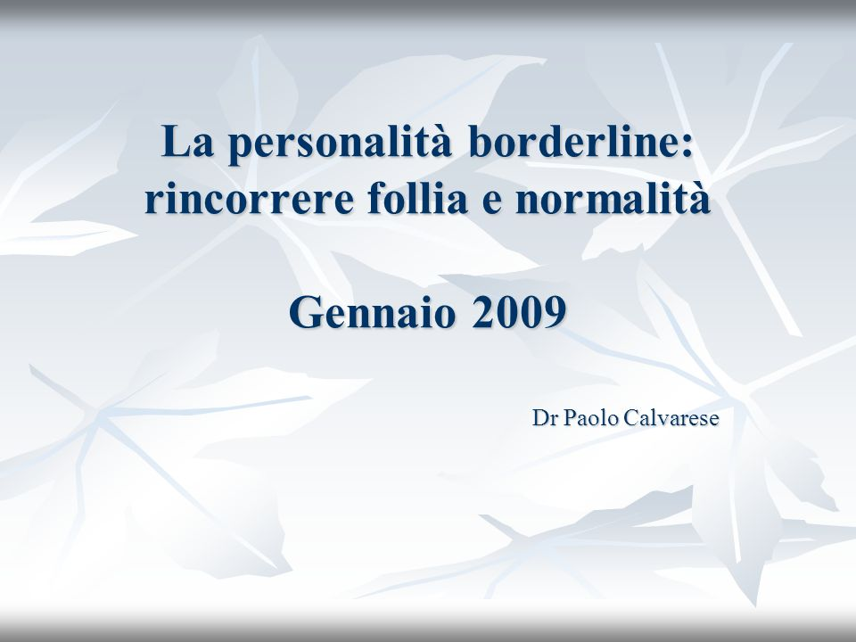La personalità borderline: rincorrere follia e normalità Gennaio 2009