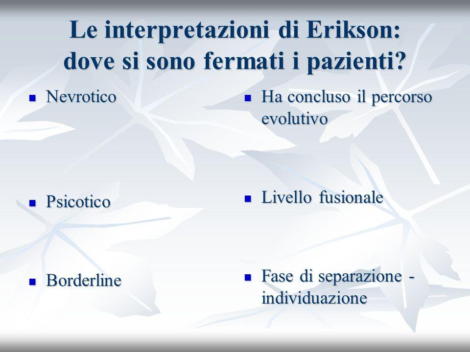 Le interpretazioni di Erikson: dove si sono fermati i pazienti