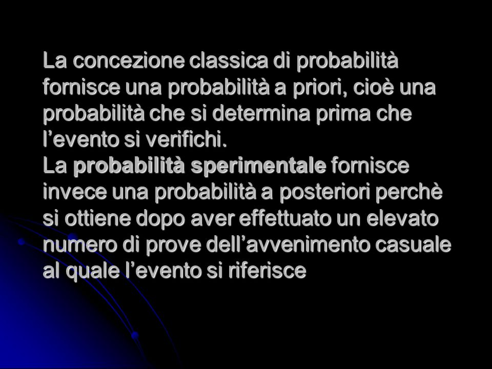 La concezione classica di probabilità fornisce una probabilità a priori, cioè una probabilità che si determina prima che l'evento si verifichi.