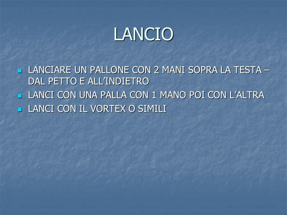 LANCIO LANCIARE UN PALLONE CON 2 MANI SOPRA LA TESTA –DAL PETTO E ALL'INDIETRO. LANCI CON UNA PALLA CON 1 MANO POI CON L'ALTRA.