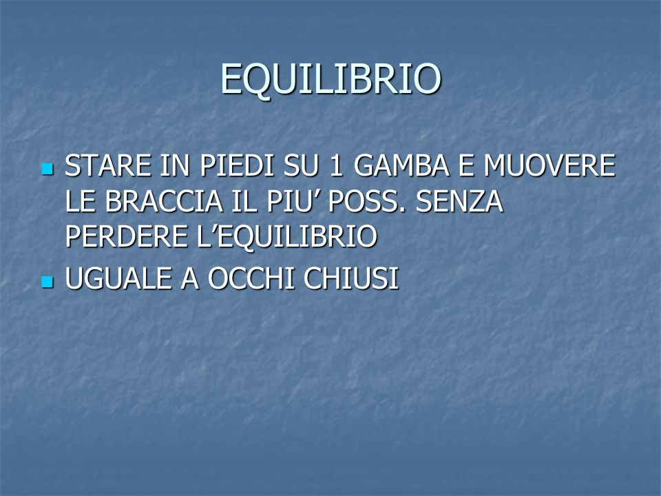 EQUILIBRIO STARE IN PIEDI SU 1 GAMBA E MUOVERE LE BRACCIA IL PIU' POSS. SENZA PERDERE L'EQUILIBRIO.