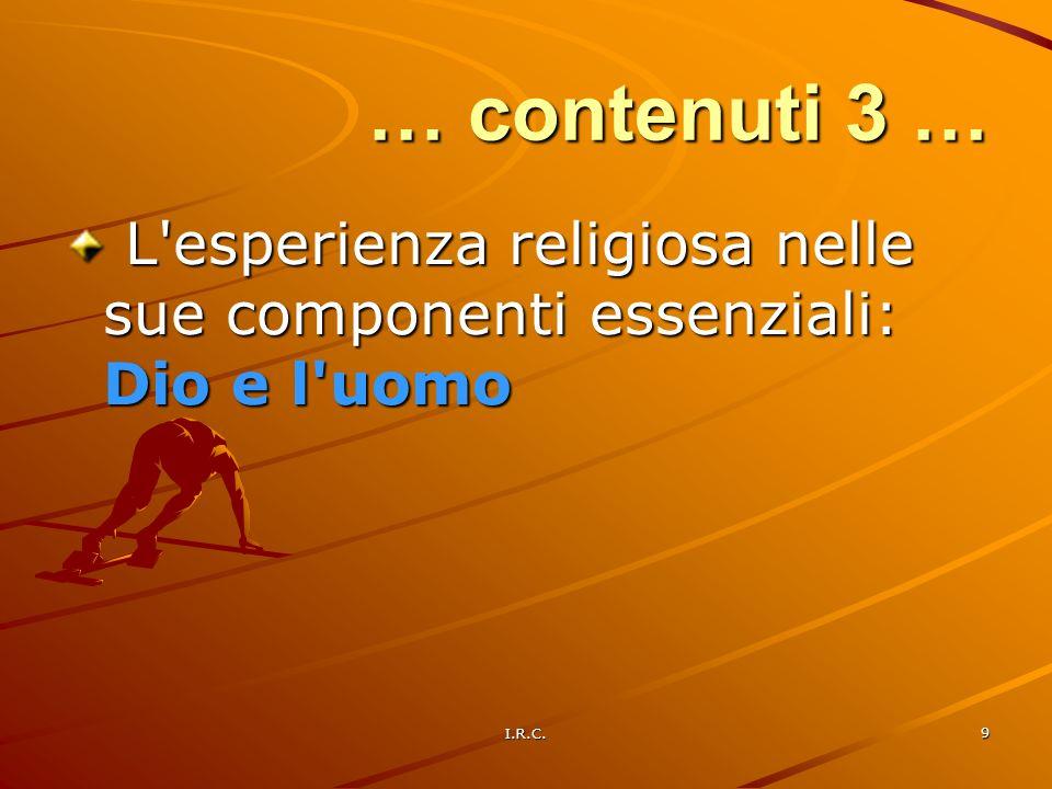 … contenuti 3 … L esperienza religiosa nelle sue componenti essenziali: Dio e l uomo I.R.C.
