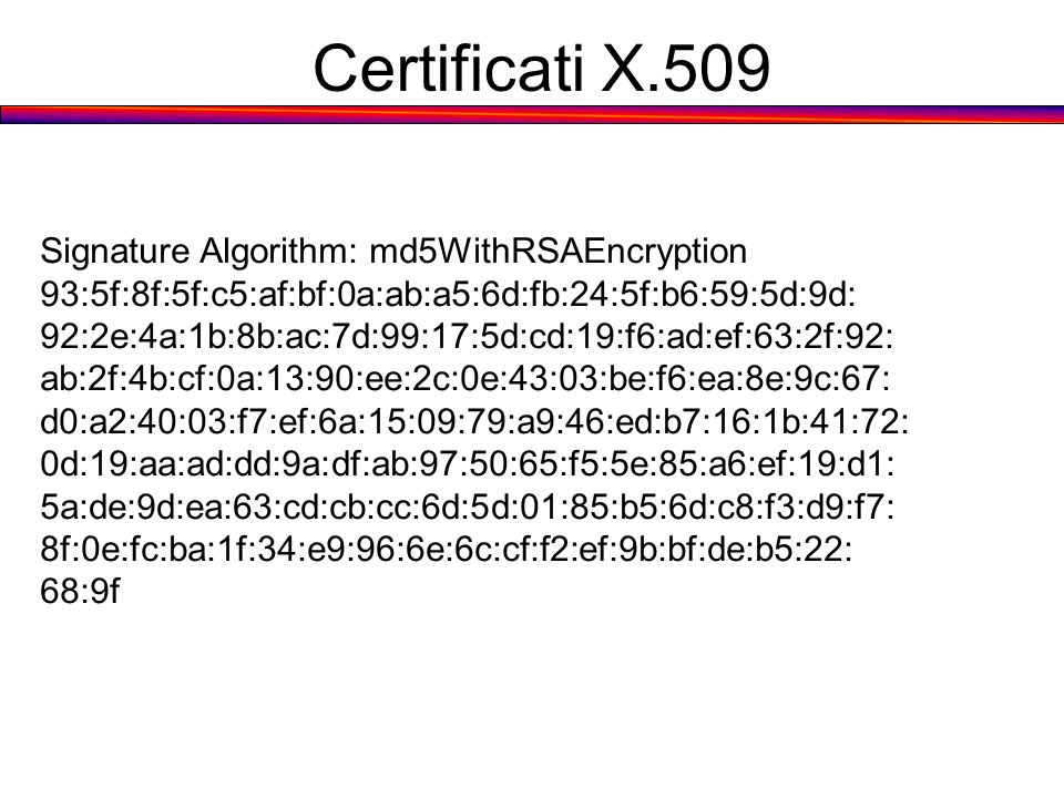 Certificati X.509 Signature Algorithm: md5WithRSAEncryption