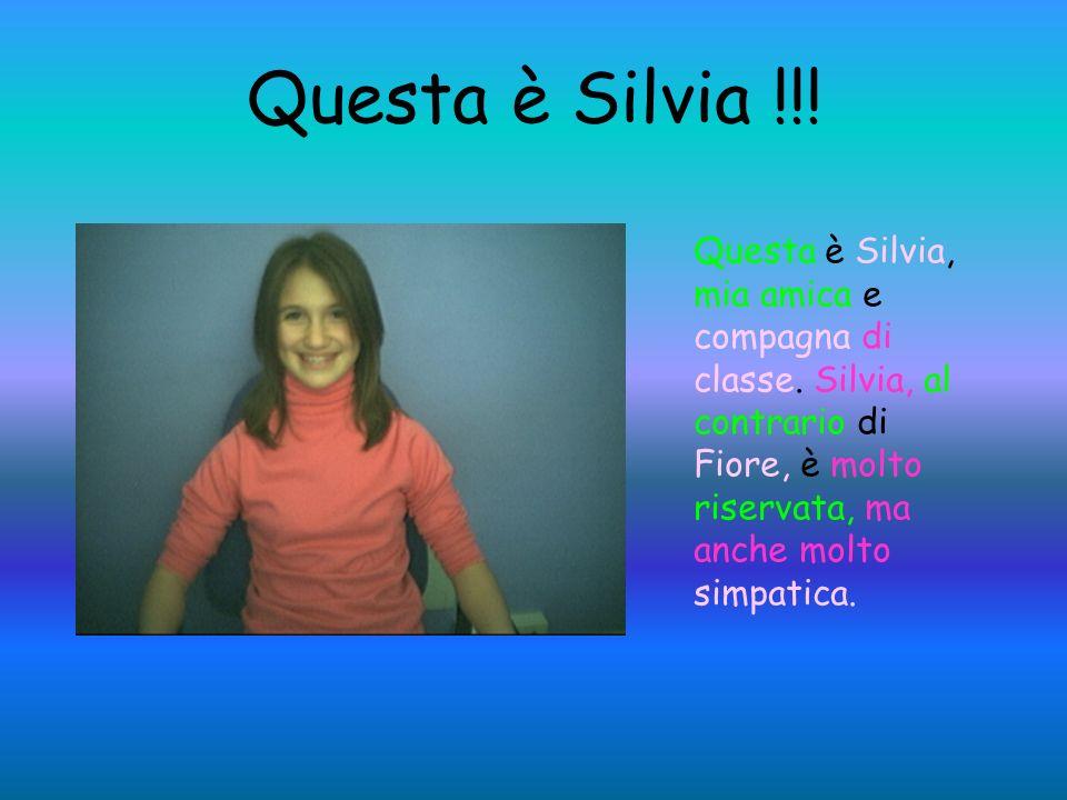 Questa è Silvia !!. Questa è Silvia, mia amica e compagna di classe.