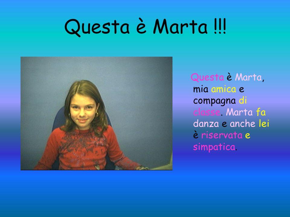 Questa è Marta !!. Questa è Marta, mia amica e compagna di classe.