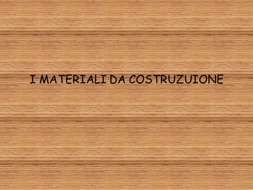 I MATERIALI DA COSTRUZUIONE