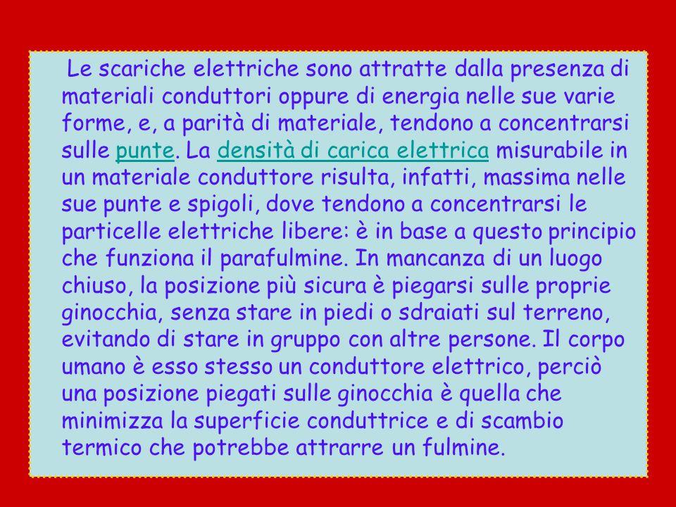 Le scariche elettriche sono attratte dalla presenza di materiali conduttori oppure di energia nelle sue varie forme, e, a parità di materiale, tendono a concentrarsi sulle punte.