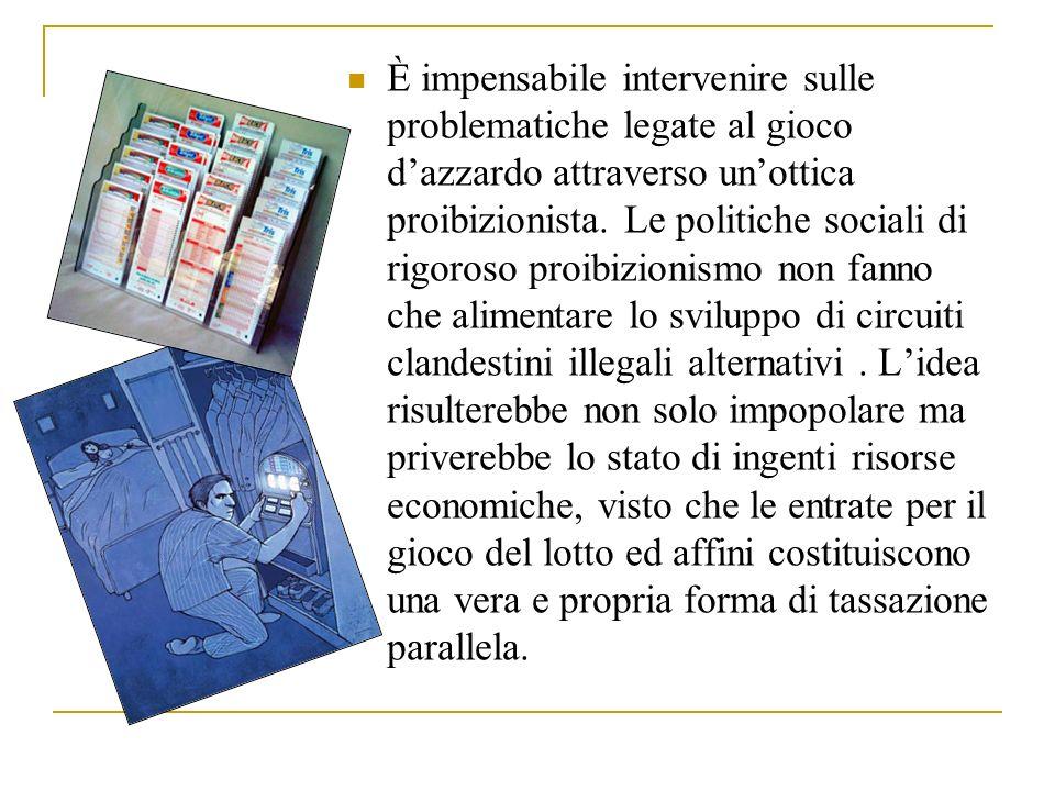 È impensabile intervenire sulle problematiche legate al gioco d'azzardo attraverso un'ottica proibizionista.
