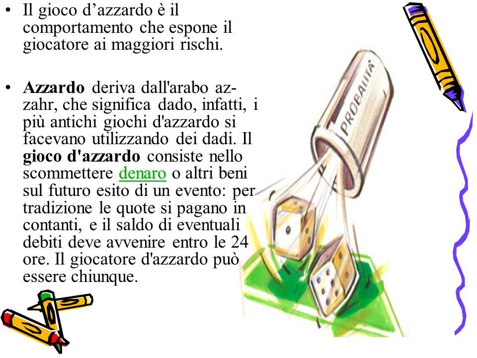 Il gioco d'azzardo è il comportamento che espone il giocatore ai maggiori rischi.