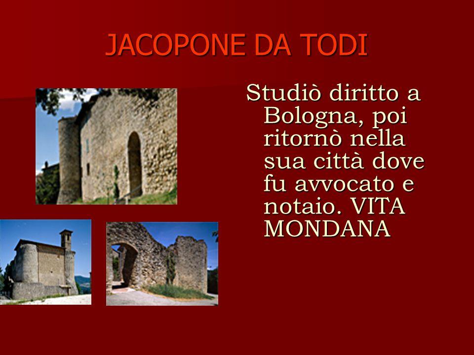 JACOPONE DA TODI Studiò diritto a Bologna, poi ritornò nella sua città dove fu avvocato e notaio.