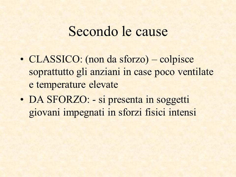 Secondo le cause CLASSICO: (non da sforzo) – colpisce soprattutto gli anziani in case poco ventilate e temperature elevate.