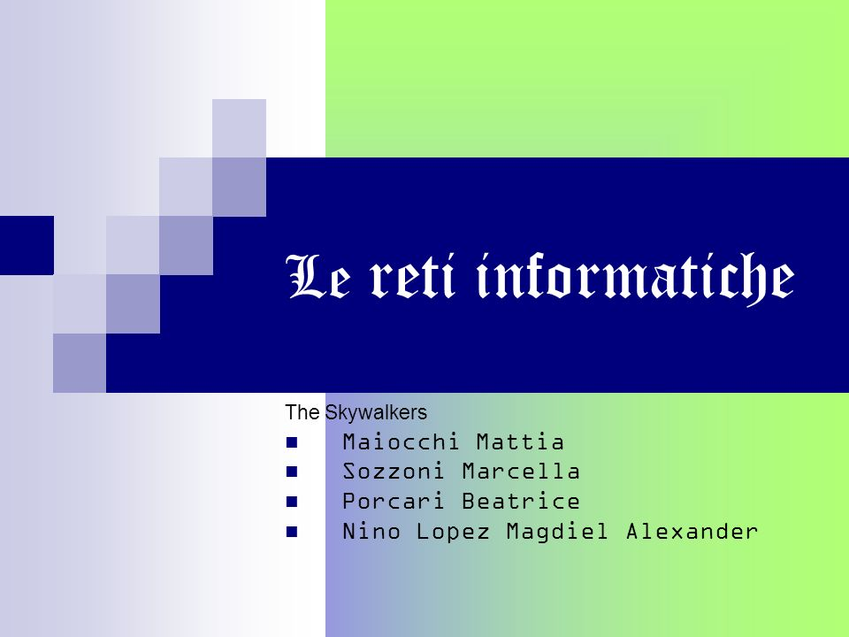 Le reti informatiche Maiocchi Mattia Sozzoni Marcella Porcari Beatrice