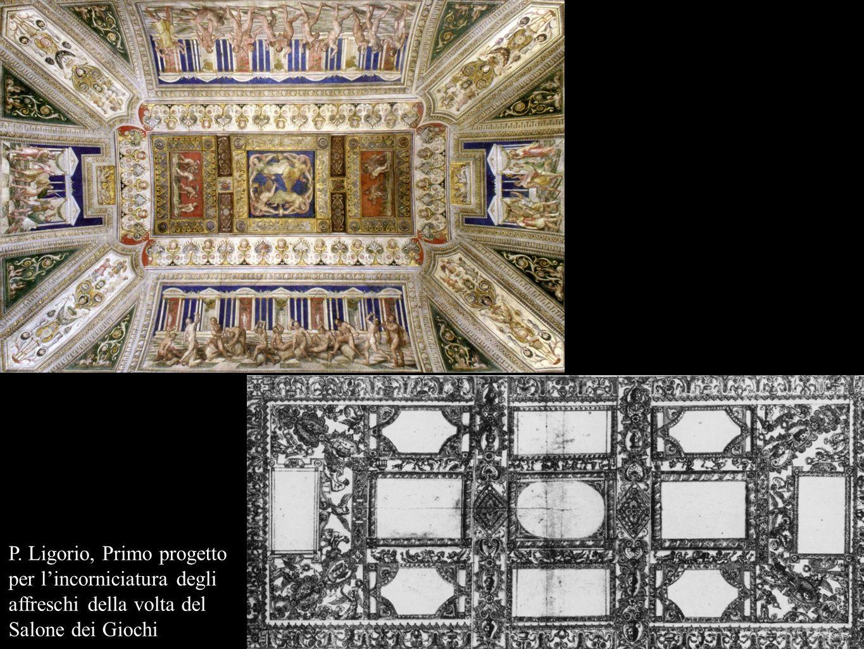 P. Ligorio, Primo progetto per l'incorniciatura degli affreschi della volta del Salone dei Giochi