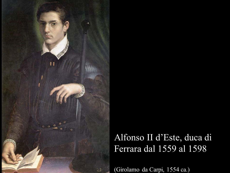 Alfonso II d'Este, duca di Ferrara dal 1559 al 1598