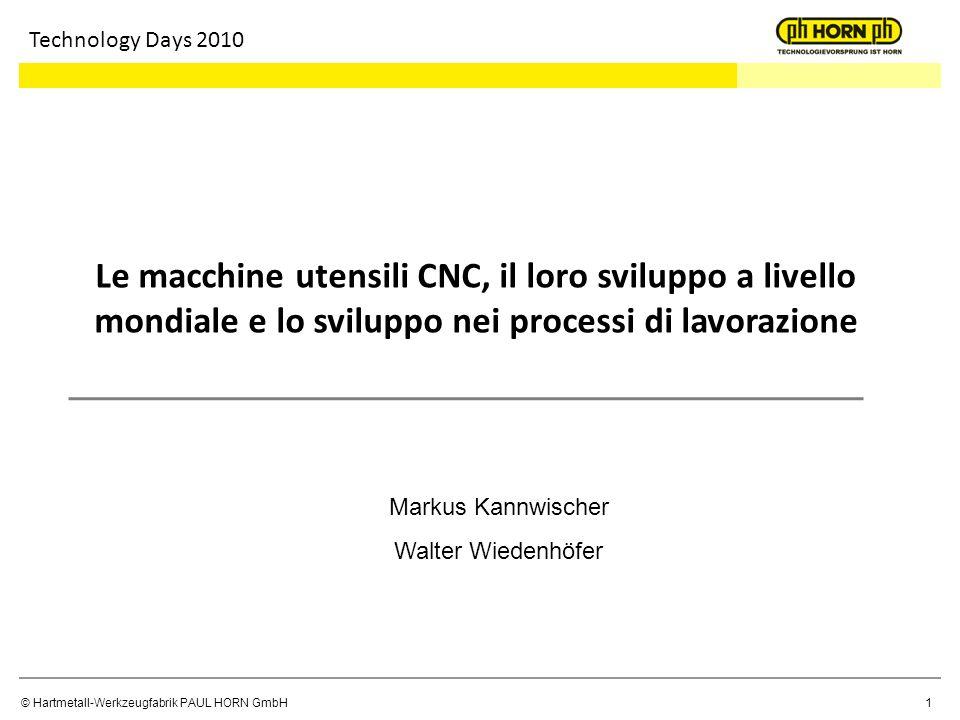 Technology Days 2010 Le macchine utensili CNC, il loro sviluppo a livello mondiale e lo sviluppo nei processi di lavorazione.
