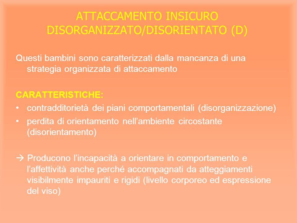 ATTACCAMENTO INSICURO DISORGANIZZATO/DISORIENTATO (D)