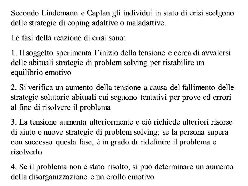 Secondo Lindemann e Caplan gli individui in stato di crisi scelgono delle strategie di coping adattive o maladattive.