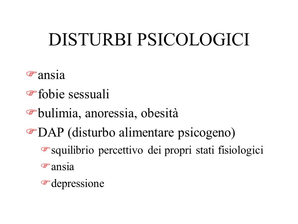 DISTURBI PSICOLOGICI ansia fobie sessuali bulimia, anoressia, obesità