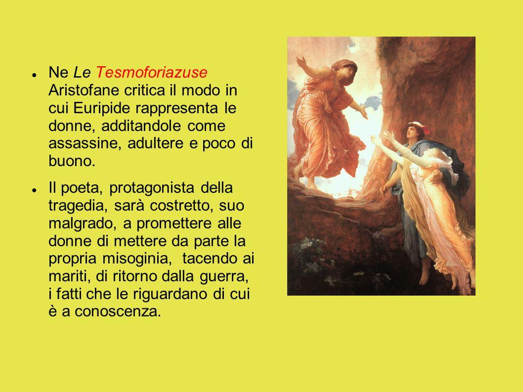 Ne Le Tesmoforiazuse Aristofane critica il modo in cui Euripide rappresenta le donne, additandole come assassine, adultere e poco di buono.