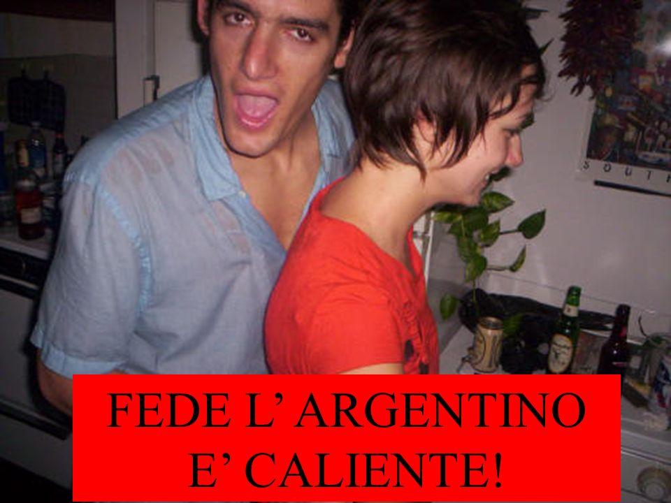FEDE L' ARGENTINO E' CALIENTE!