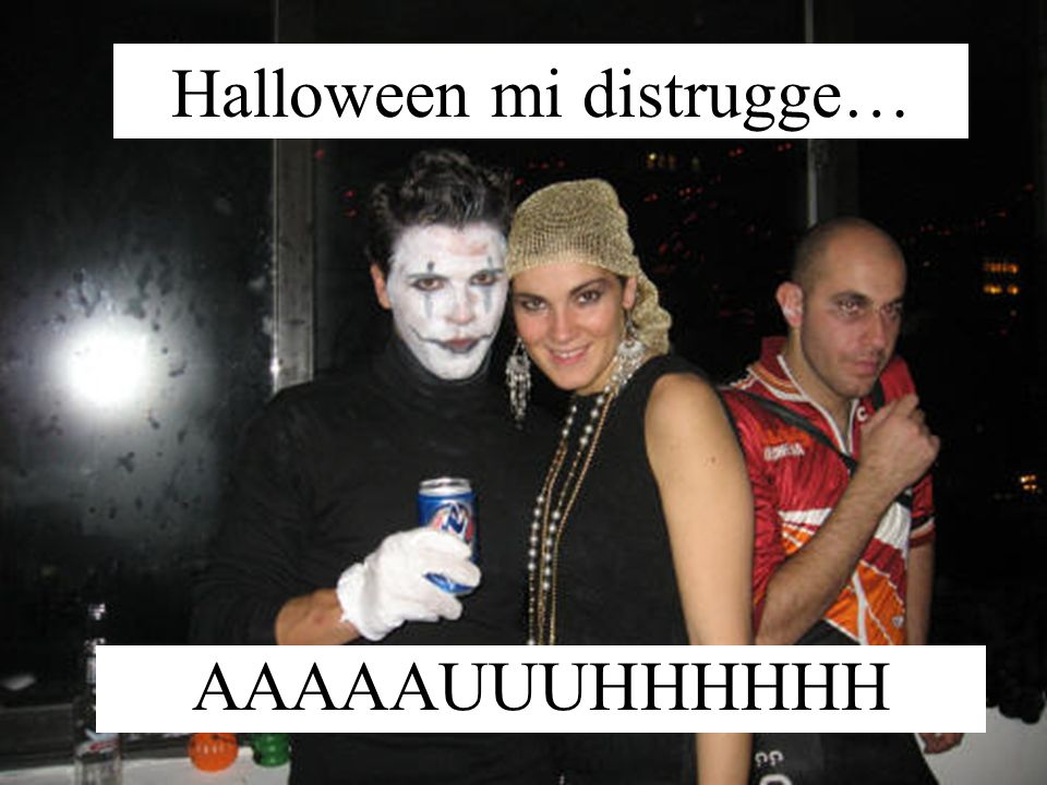 Halloween mi distrugge…