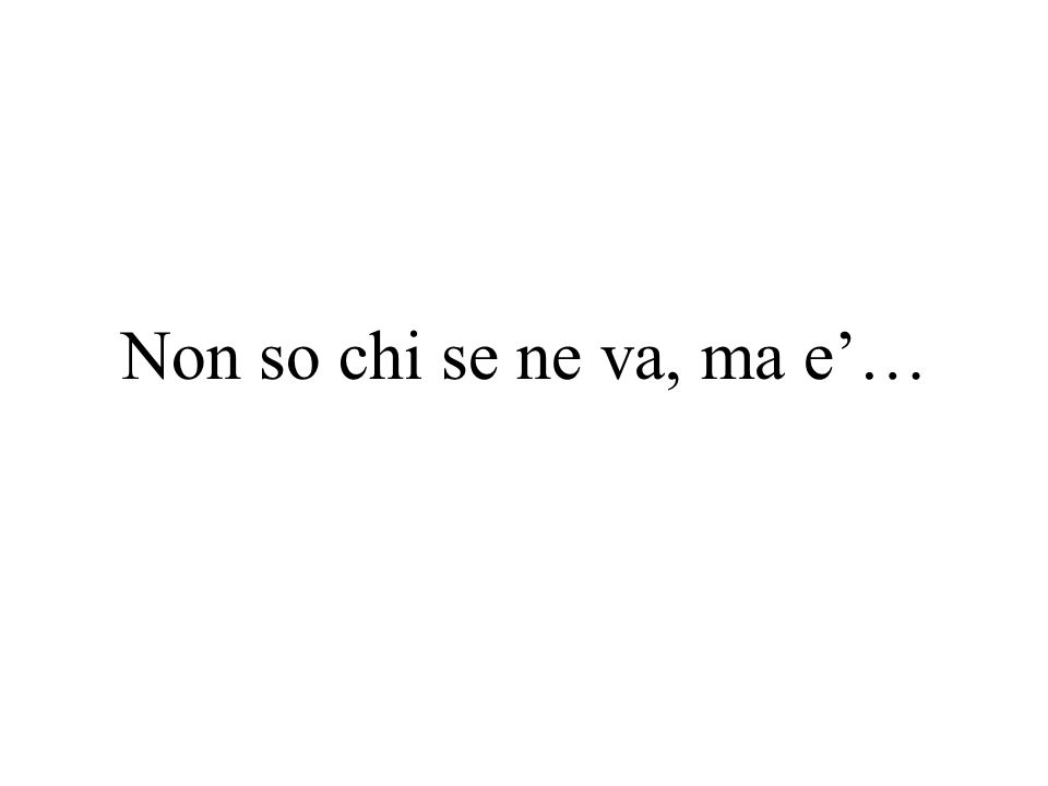 Non so chi se ne va, ma e'…