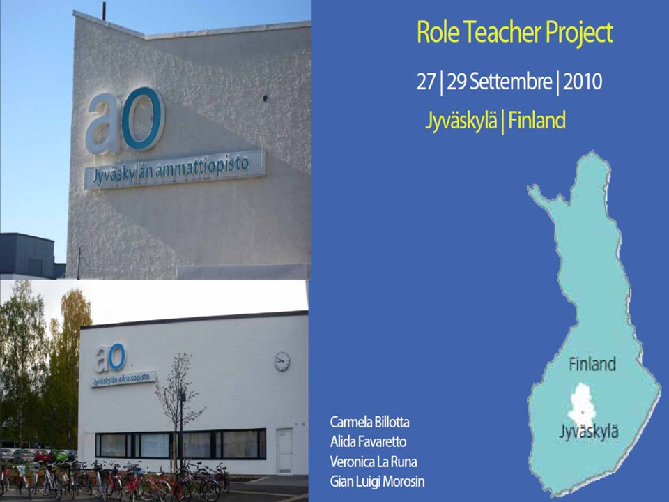 Progetto di Partenariato Multilaterale: ROLE TEACHER Jyvaskyla 27-29 settembre 2010: condivisione di aspettative, Feedback sugli interventi dei discenti e dei partecipanti, attività di partecipazione con il mondo del lavoro, condivisione di riflessioni e pianificazione dell'incontro successivo