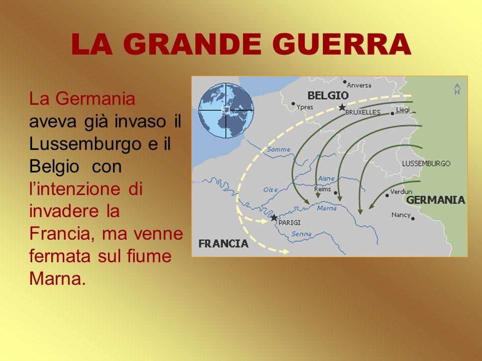 LA GRANDE GUERRA La Germania aveva già invaso il Lussemburgo e il Belgio con l'intenzione di invadere la Francia, ma venne fermata sul fiume Marna.