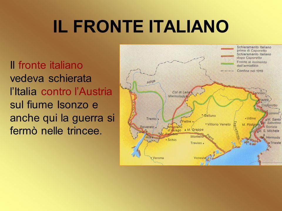 IL FRONTE ITALIANO Il fronte italiano vedeva schierata l'Italia contro l'Austria sul fiume Isonzo e anche qui la guerra si fermò nelle trincee.