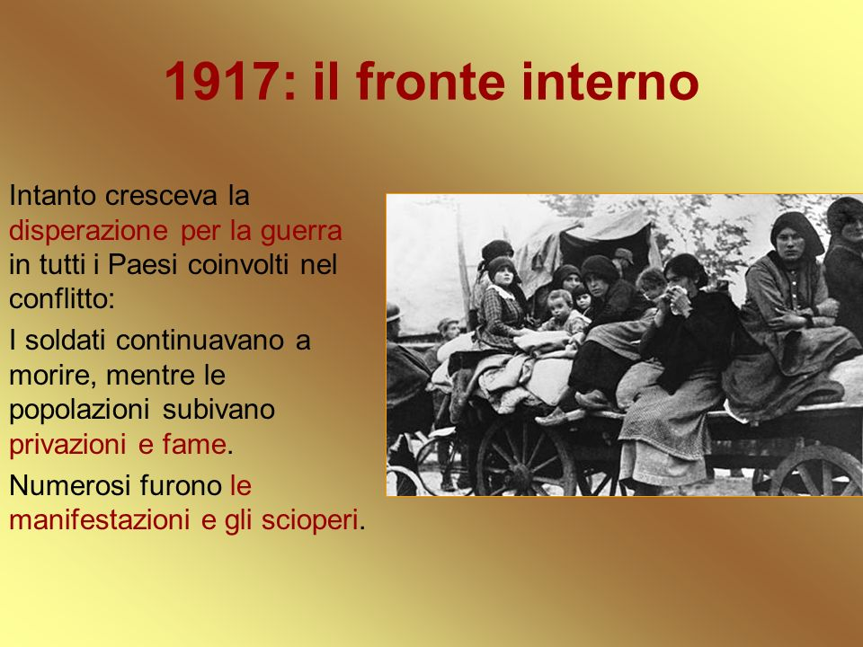 1917: il fronte interno Intanto cresceva la disperazione per la guerra in tutti i Paesi coinvolti nel conflitto: