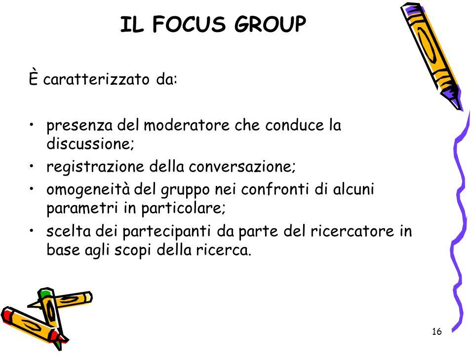 IL FOCUS GROUP È caratterizzato da: