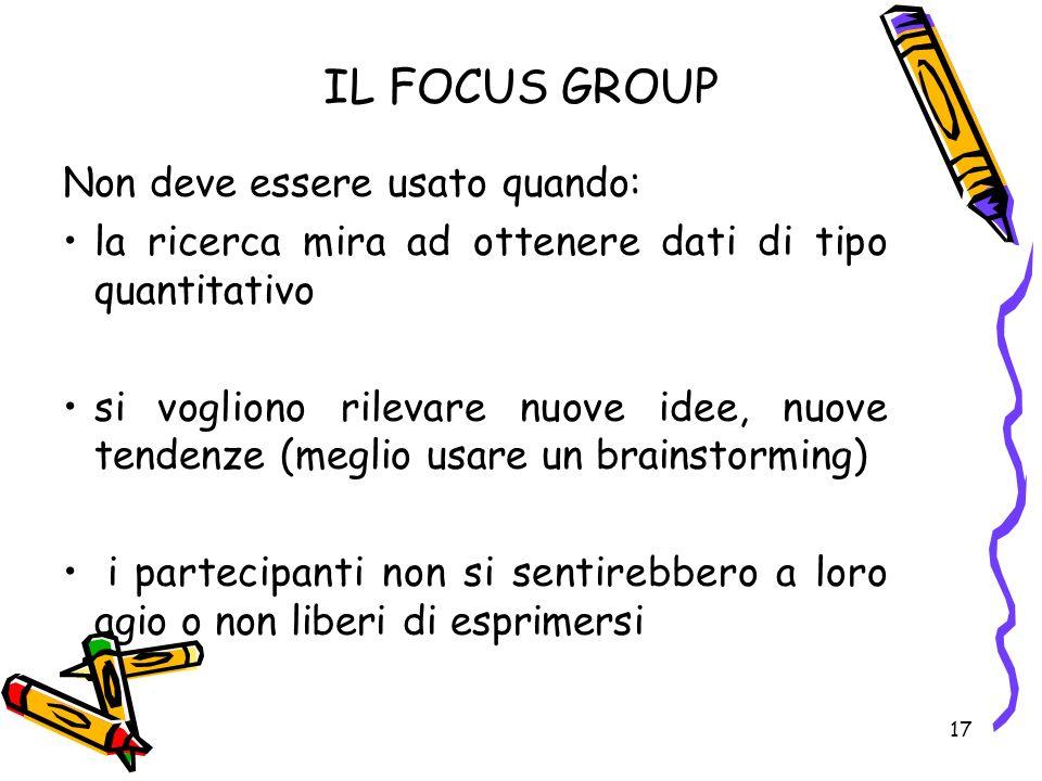 IL FOCUS GROUP Non deve essere usato quando: