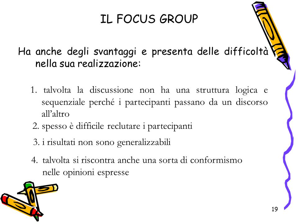 IL FOCUS GROUP Ha anche degli svantaggi e presenta delle difficoltà nella sua realizzazione: