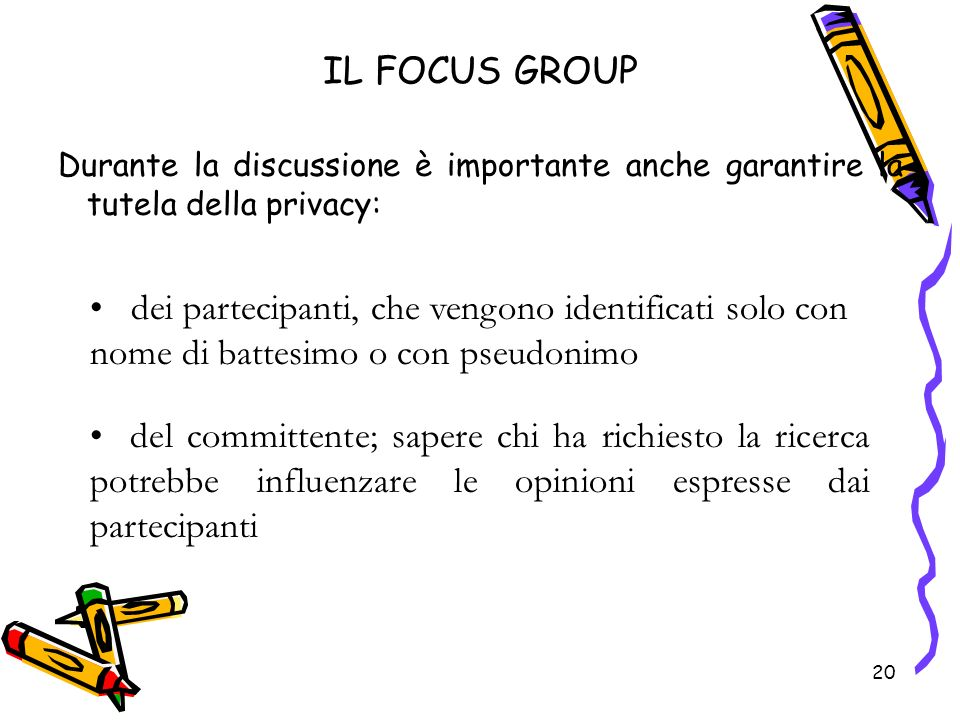 IL FOCUS GROUP Durante la discussione è importante anche garantire la tutela della privacy: