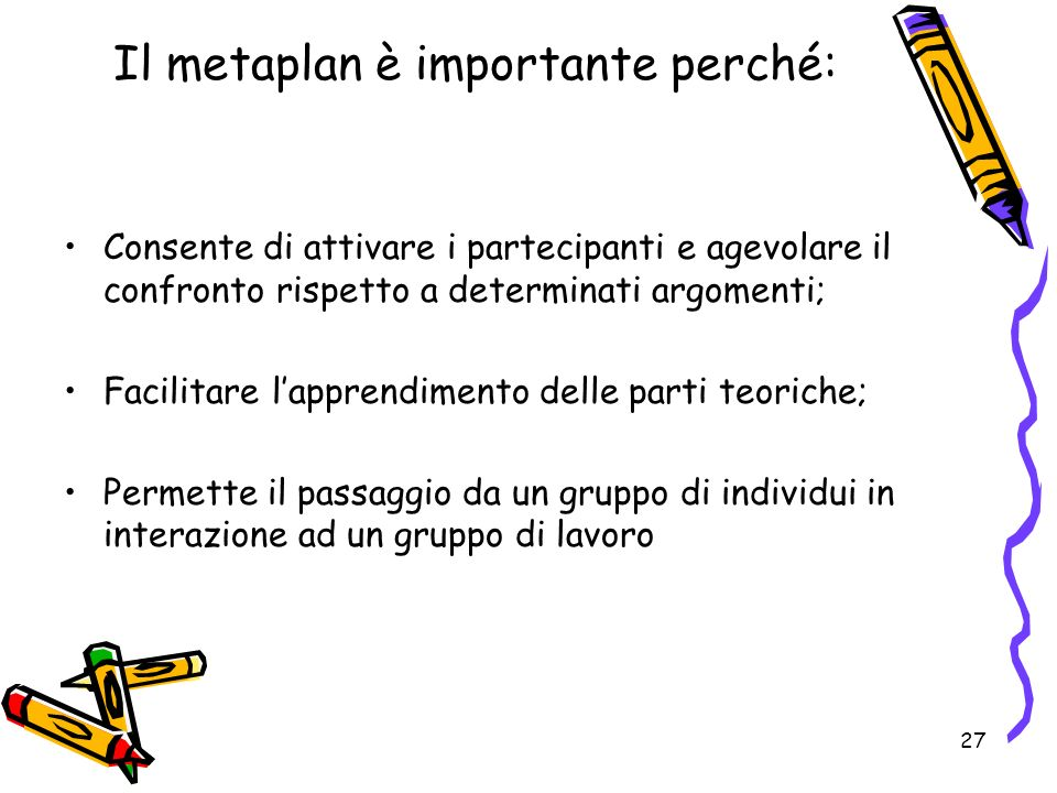 Il metaplan è importante perché: