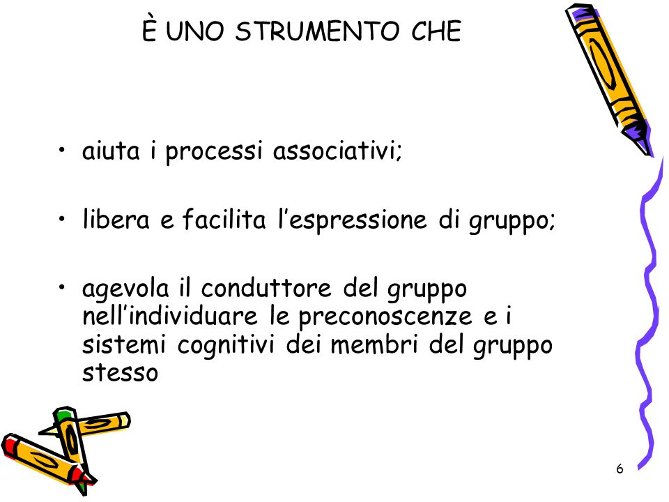 È UNO STRUMENTO CHE aiuta i processi associativi; libera e facilita l'espressione di gruppo;