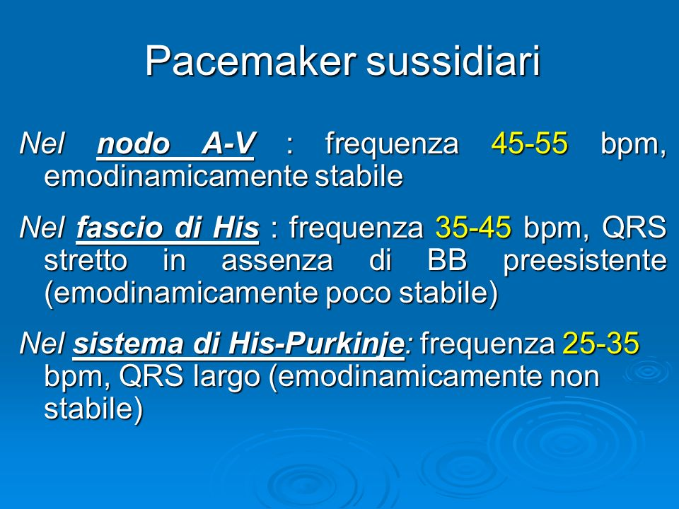 Pacemaker sussidiari Nel nodo A-V : frequenza 45-55 bpm, emodinamicamente stabile.