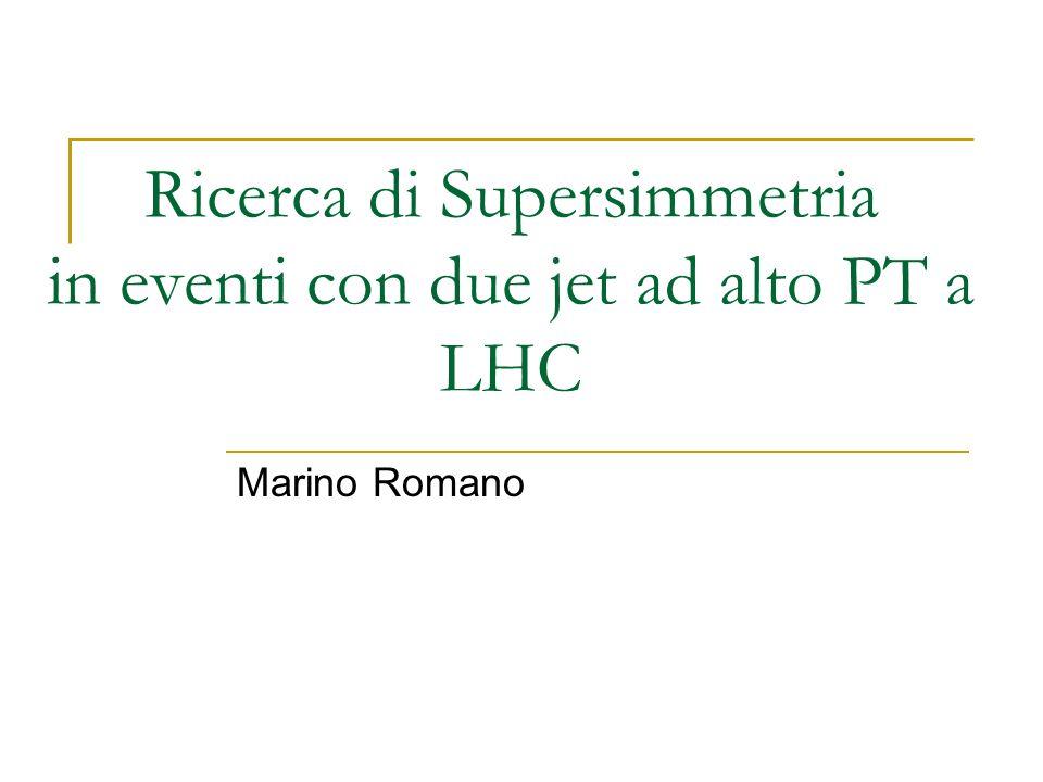 Ricerca di Supersimmetria in eventi con due jet ad alto PT a LHC