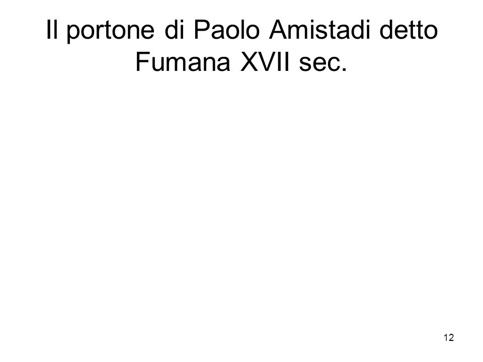 Il portone di Paolo Amistadi detto Fumana XVII sec.