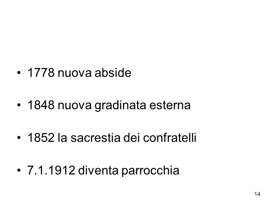 1778 nuova abside 1848 nuova gradinata esterna. 1852 la sacrestia dei confratelli.