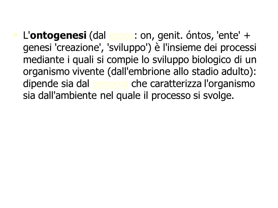 L ontogenesi (dal greco: on, genit