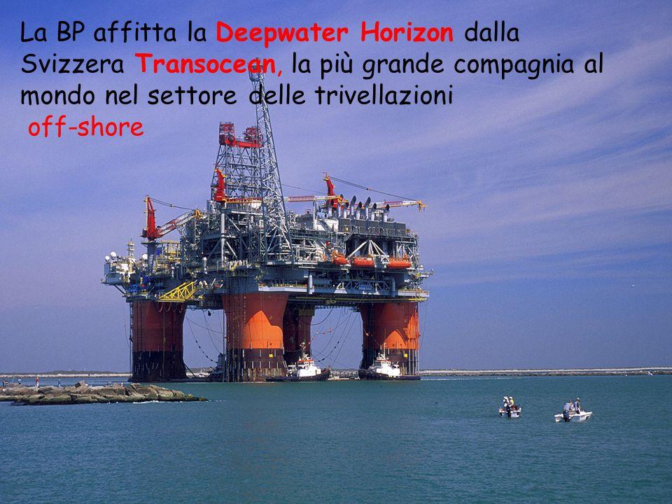 La BP affitta la Deepwater Horizon dalla Svizzera Transocean, la più grande compagnia al mondo nel settore delle trivellazioni