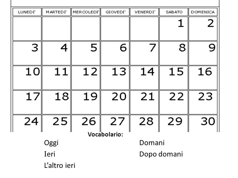 Ieri Dopo domani L'altro ieri Vocabolario: Oggi Domani