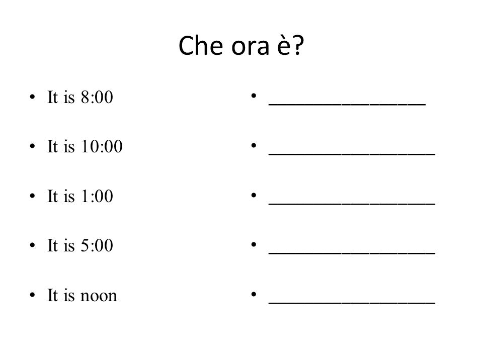 Che ora è It is 8:00 It is 10:00 It is 1:00 It is 5:00 It is noon