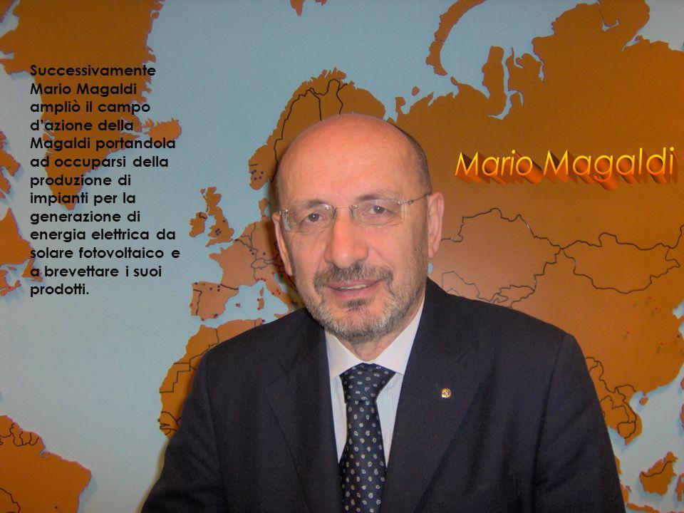 Successivamente Mario Magaldi ampliò il campo d'azione della Magaldi portandola ad occuparsi della produzione di impianti per la generazione di energia elettrica da solare fotovoltaico e a brevettare i suoi prodotti.