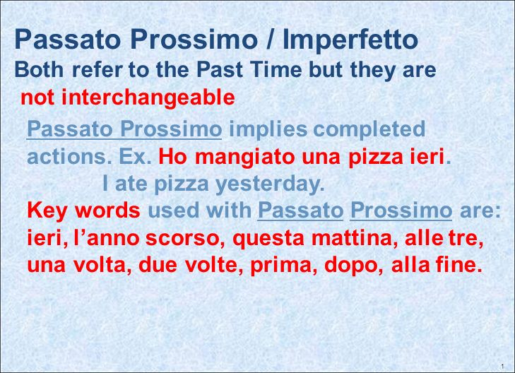 Passato Prossimo / Imperfetto Both refer to the Past Time but they are not interchangeable