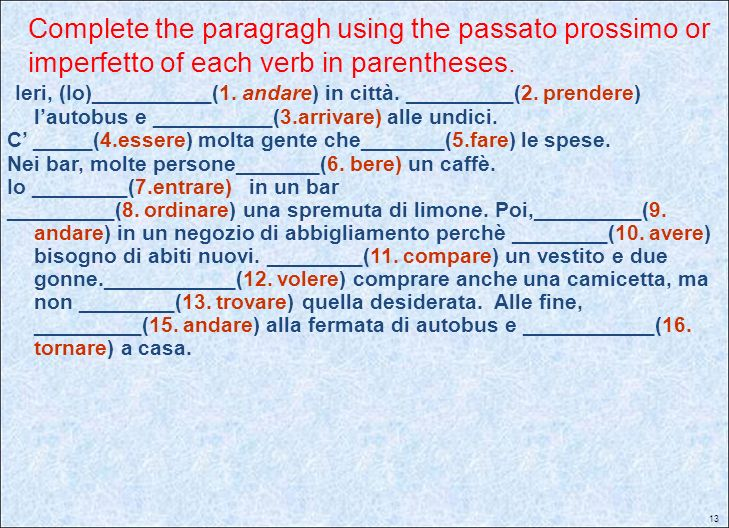 Complete the paragragh using the passato prossimo or imperfetto of each verb in parentheses.