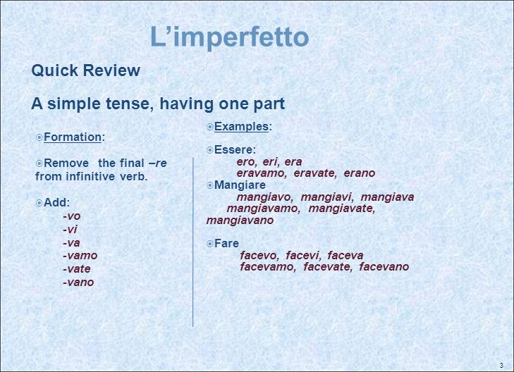L'imperfetto Quick Review A simple tense, having one part Examples: